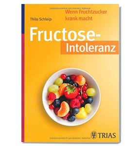 Fructose-Intoleranz - wenn Fruchtzucker krank macht von Thilo Schleip